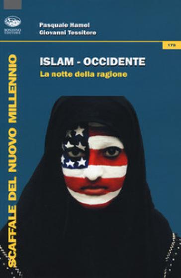 Islam-Occidente. La notte della ragione - Pasquale Hamel  