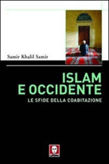 Islam e Occidente. Le sfide della coabitazione - Samir Khalil |