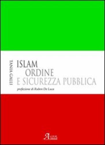 Islam. Ordine e sicurezza pubblica - Tania Galli  