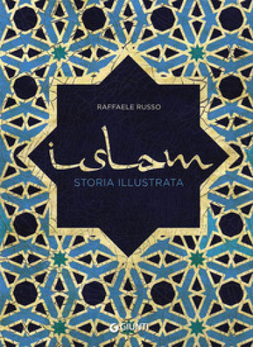 Islam. Storia illustrata - Raffaele Russo |