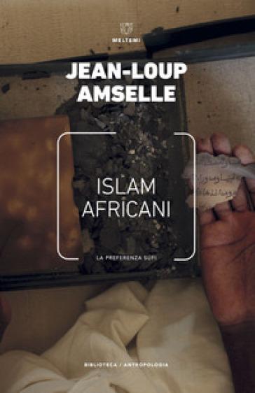 Islam africani. La preferenza sufi - Jean-Loup Amselle |