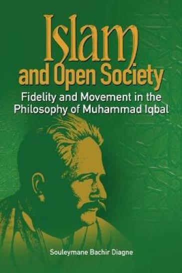 Islam and Open Society Fidelity and Movement in the Philosophy of Muhammad Iqbal