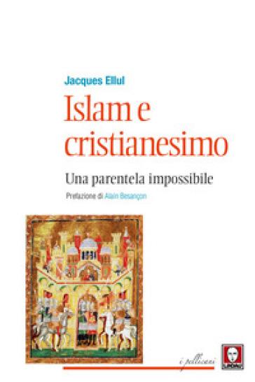 Islam e cristianesimo. Una parentela impossibile - Jacques Ellul  