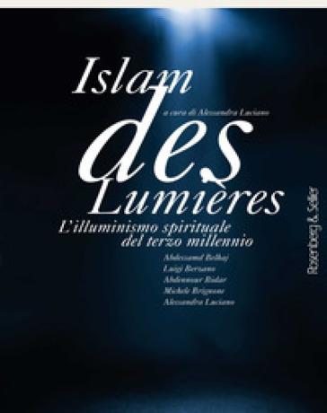 Islam des Lumières. L'illuminismo spirituale del terzo millennio - Alessandra Luciano  