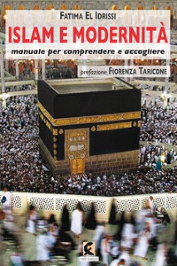 Islam e modernità. Manuale per comprendere e accogliere - Fatima El Idrissi   Kritjur.org