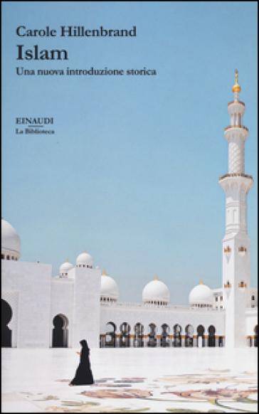 Islam. Una nuova introduzione storica - Carole Hillenbrand |