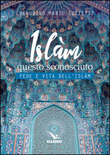 Islàm questo sconosciuto. Fede e vita dell'Islam - Cherubino Mario Guzzetti | Kritjur.org