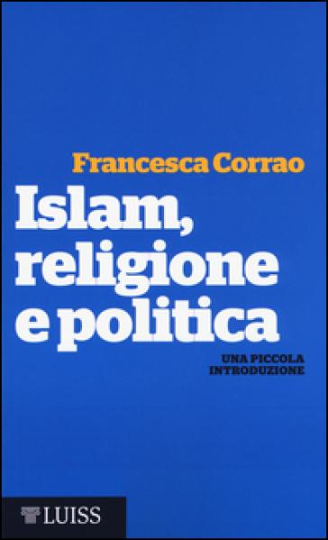 Islam, religione e politica. Una piccola introduzione - Francesca Maria Corrao | Rochesterscifianimecon.com