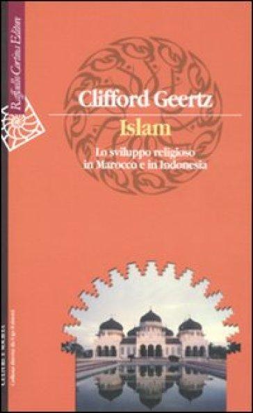 Islam. Lo sviluppo religioso in Marocco e in Indonesia - Clifford Geertz |