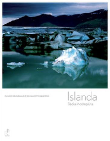 Islanda. L'isola incompiuta - Olivier Grunewald | Thecosgala.com