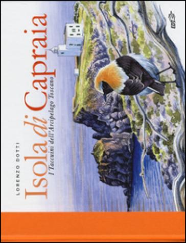 Isola di Capraia. I taccuini dell'arcipelago toscano - Lorenzo Dotti  