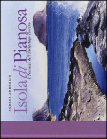 Isola di Pianosa. I taccuini dell'arcipelago toscano - Andrea Ambrogio   Rochesterscifianimecon.com