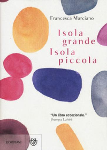 Isola grande, isola piccola - Francesca Marciano |