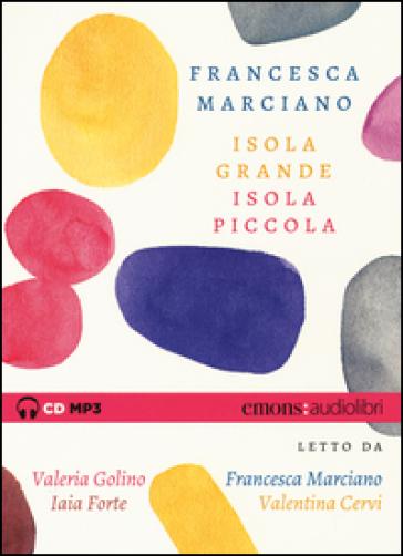 Isola grande, isola piccola letto da Valeria Golino, Francesca Marciano, Iaia Forte, Valentina Cervi. CD Audio Formato MP3 - Francesca Marciano |
