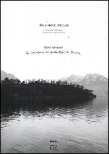 Isola, isole, insulae. Incontri e riflessioni al suono della parola isola - R. Salvadori |