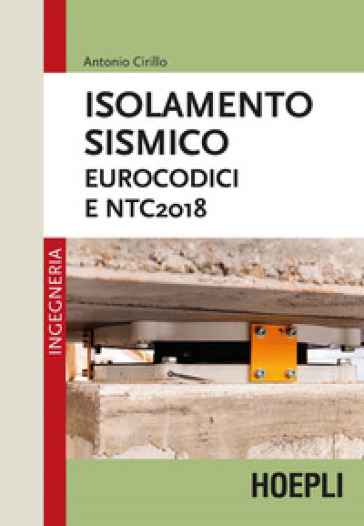 Isolamento sismico. Eurocodici e NTC2018 - Antonio Cirillo |