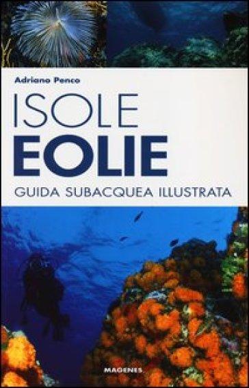 Isole Eolie. Guida subacquea illustrata - Adriano Penco  