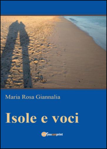 Isole e voci - Maria Rosa Giannalia |