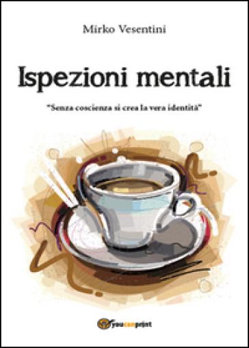 Ispezioni mentali - Mirko Vesentini |