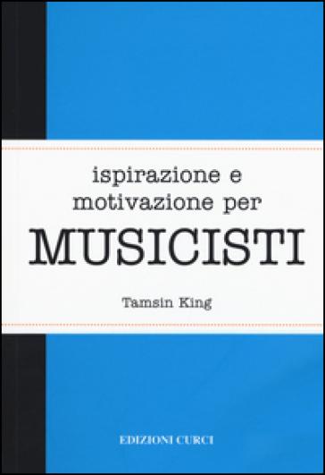 Ispirazione e motivazione per musicisti - Tamsin King | Kritjur.org