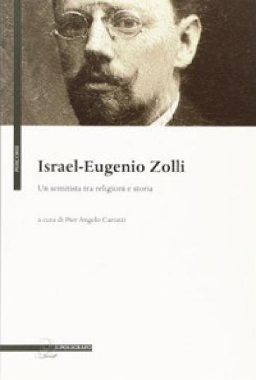 Israel Eugenio Zolli. Un semitista tra religioni e storia - P. A. Carozzi |