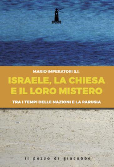 Israele, la Chiesa e il loro mistero. Tra i tempi delle nazioni e la parusia - Mario Imperatori   Ericsfund.org