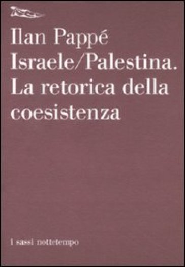Israele-Palestina. La retorica della coesistenza - Ilan Pappé |