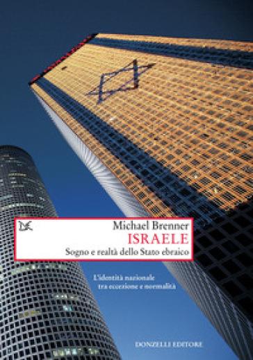 Israele. Sogno e realtà di uno stato ebraico. L'identità nazionale tra eccezione e normalità - Michael Brenner | Thecosgala.com