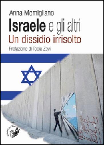 Israele e gli altri. Un dissidio irrisolto - Anna Momigliano |