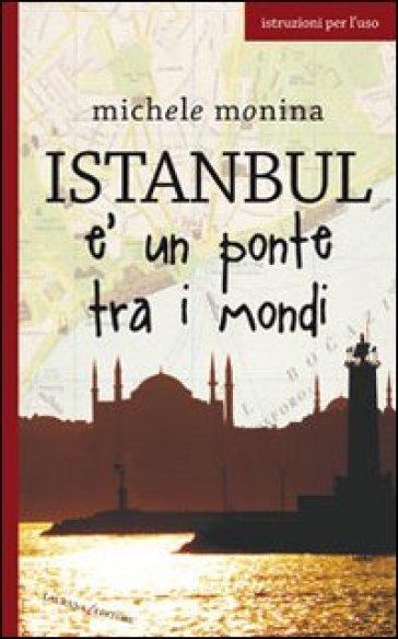 Istanbul è un ponte tra i mondi - Michele Monina | Rochesterscifianimecon.com