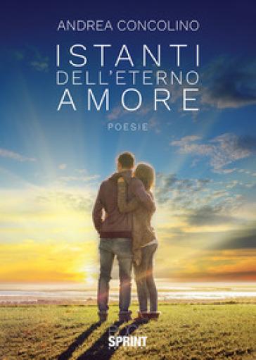 Istanti dell'eterno amore - Andrea Concolino |