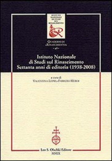 Istituto Nazionale di studi sul Rinascimento. Settanta anni di editoria (1938-2008) - V. Lepri | Thecosgala.com