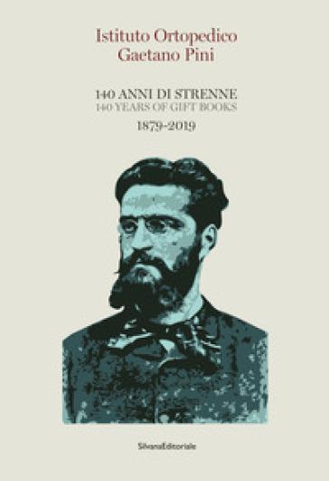 Istituto Ortopedico Gaetano Pini. 140 anni di strenne. 1879-2019. Ediz. italiana e inglese - L. Clerici |