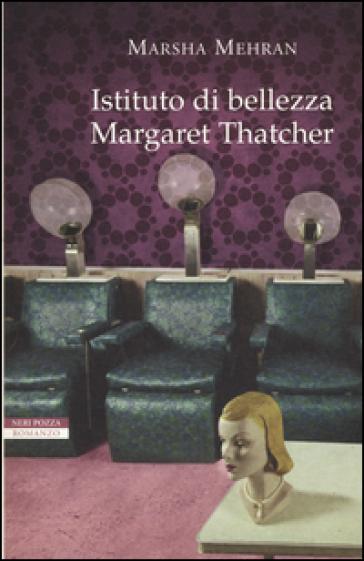 Istituto di bellezza Margaret Thatcher - Marsha Mehran  