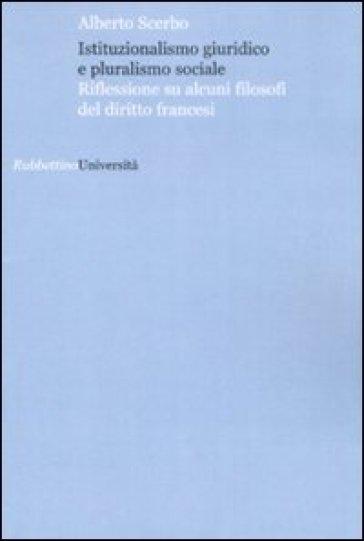 Istituzionalismo giuridico e pluralismo sociale. Riflessione su alcuni filosofi del diritto francesi - Alberto Scerbo |