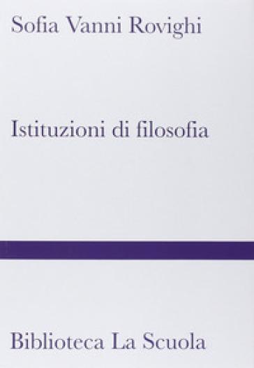 Istituzioni di filosofia - Sofia Vanni Rovighi | Rochesterscifianimecon.com