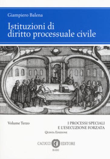 Istituzioni di diritto processuale civile. 3: I processi speciali e l'esecuzione forzata - Giampiero Balena | Jonathanterrington.com