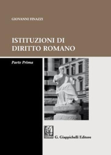Istituzioni di diritto romano. Parte prima - Giovanni Finazzi | Jonathanterrington.com