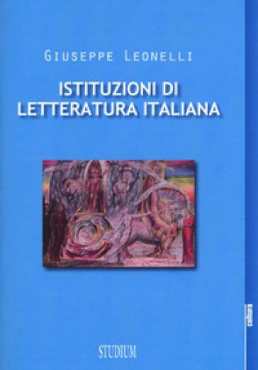 Istituzioni di letteratura italiana - Giuseppe Leonelli |