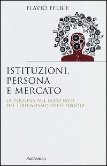 Istituzioni, persona e mercato. La persona nel contesto del liberalismo e delle regole