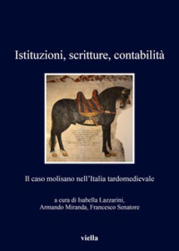 Istituzioni, scritture, contabilità. Il caso molisano nell'Italia tardomedievale - I. Lazzarini |