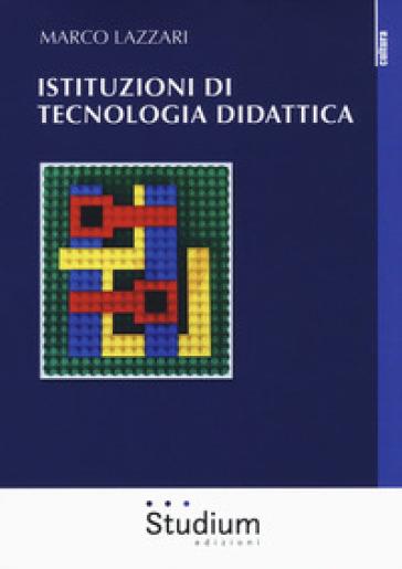 Istituzioni di tecnologia didattica - Marco Lazzari  