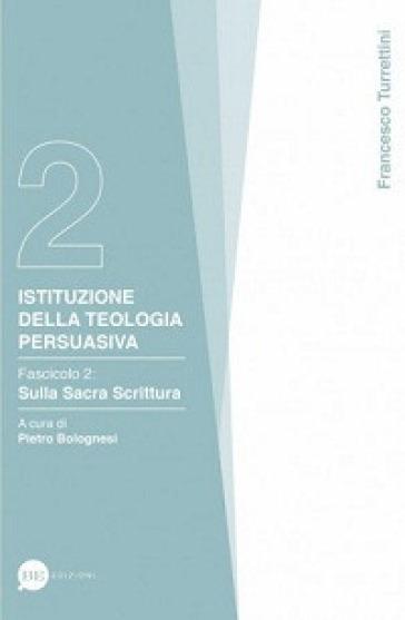 Istituzioni della teologia persuasiva. 2: Sulla Sacra Scrittura - Francesco Turrettini | Kritjur.org