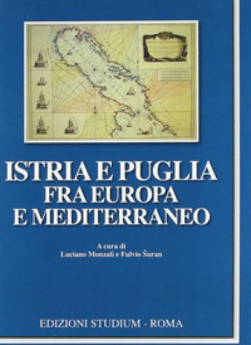 Istria e Puglia fra Europa e Mediterraneo - L. Monzali |