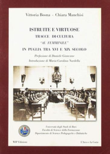 Istruite e virtuose. Tracce di cultura al femminile in Puglia tra XVI e XIX secolo - Vittoria Bosna | Jonathanterrington.com