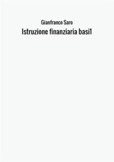 Istruzione finanziaria. Basi . 1. - Gianfranco Saro |