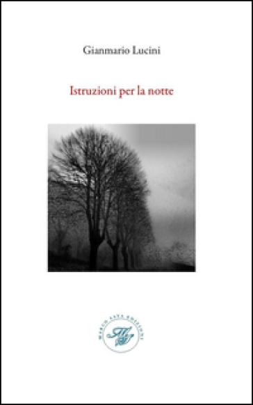 Istruzione per la notte. Raccolta poetica - Gianmario Lucini |