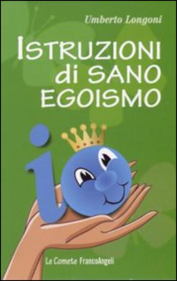 Istruzioni di sano egoismo - Umberto Longoni   Rochesterscifianimecon.com