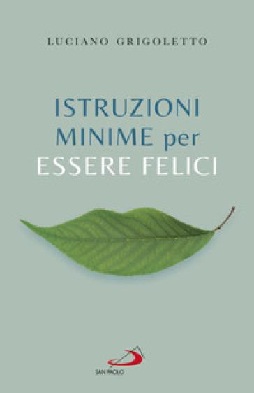Istruzioni minime per essere felici - Luciano Grigoletto pdf epub