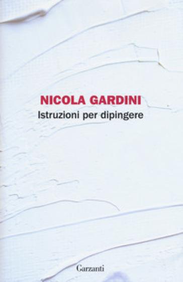 Istruzioni per dipingere - Nicola Gardini |
